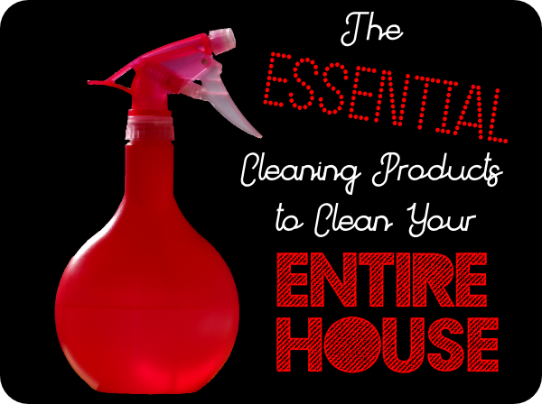 Essential Cleaning Products to Clean the Entire House