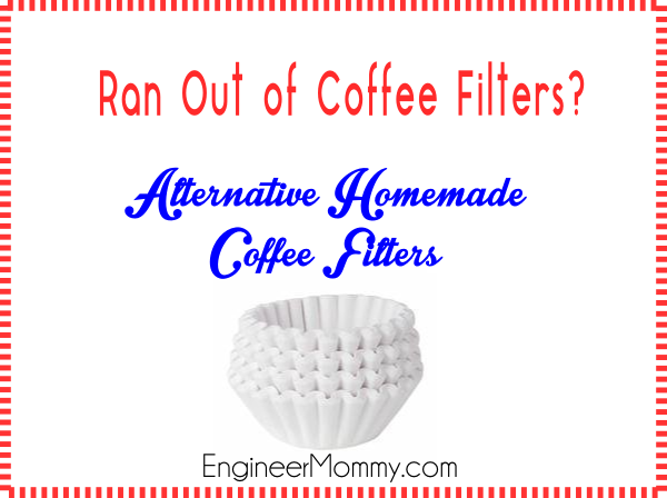 ran out of coffee filters alternative homemade coffee filters engineer mommy
