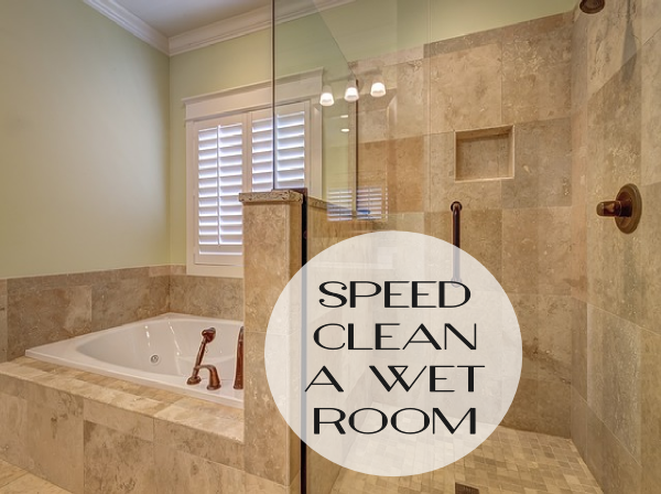 Speed clean a wet room